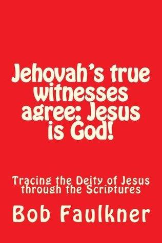 Jehovahs true witnesses agree: Jesus is God!  by  Bob Faulkner