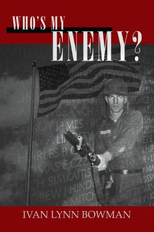 Whos My Enemy?: Memories of an American Soldier in Vietnam - 1969  by  Ivan Lynn Bowman
