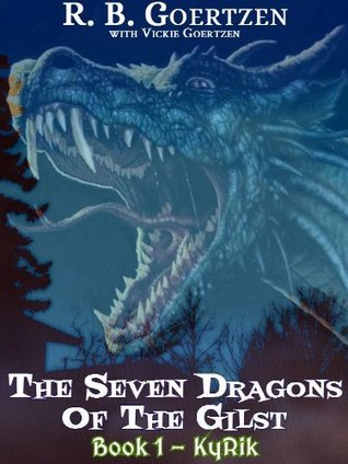 The Seven Dragons of the Gilst (Book 1 - KyRik)  by  R.B. Goertzen