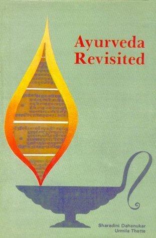 Ayurveda Revisited Sharadini Dahanukar