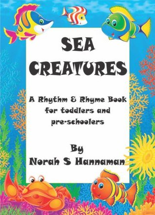 Sea Creatures (Rhythm & Rhyme Books for Toddlers and Pre-schoolers) Norah S. Hannaman