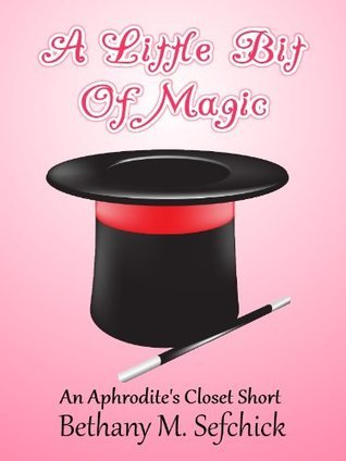 A Little Bit Of Magic (Aphrodites Closet, #2.5)  by  Bethany M. Sefchick