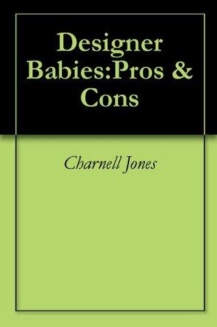 Designer Babies:Pros & Cons Charnell Jones