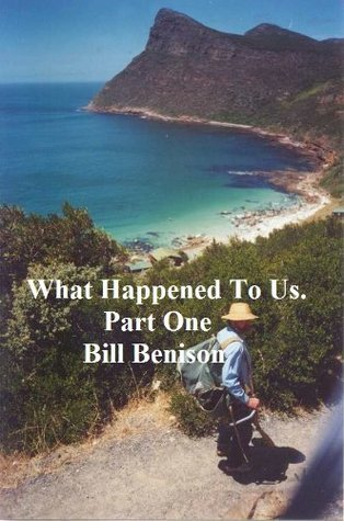 What Happened To Us. Part One Bill Benison