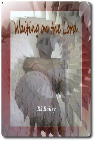 Waiting On The Lord  by  R.S. Bailey