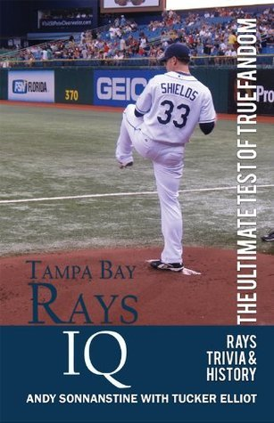Tampa Bay Rays IQ: The Ultimate Test of True Fandom (Volume 1)  by  Tucker Elliot
