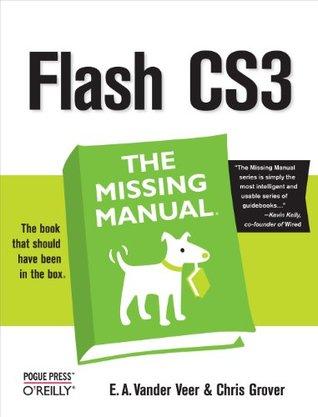 Flash CS3: The Missing Manual E.A. Vander Veer