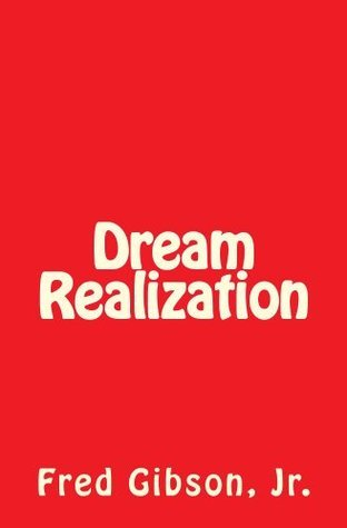 Dream Realization  by  Fred Gibson Jr.