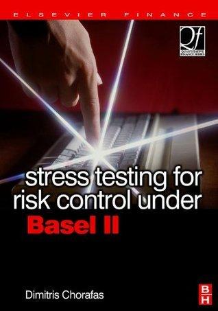 Stress Testing for Risk Control Under Basel II Dimitris N. Chorafas