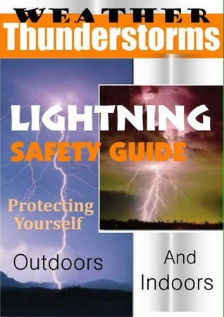 NOAA: Extreme Weather Thunderstorms, Lightning Safety Protecting Yourself Indoors and Outdoors  by  NOAA