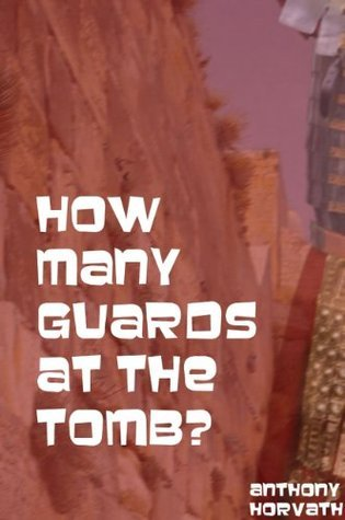 How Many Guards at The Tomb?  by  Anthony Horvath