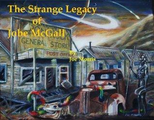 The Strange Legacy of Jobe McGall Joseph Morris