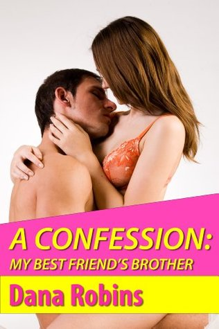 A Confession: My Best Friends Brother  by  Dana Robins