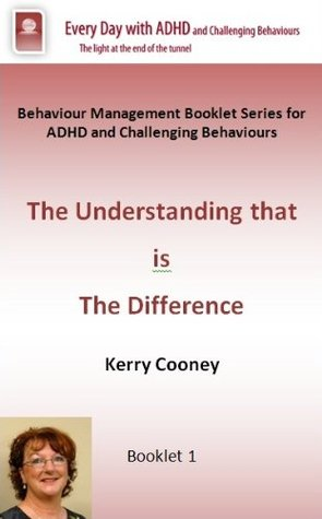 The Understanding that is the Difference for Challenging Behaviours and ADHD Kerry Cooney