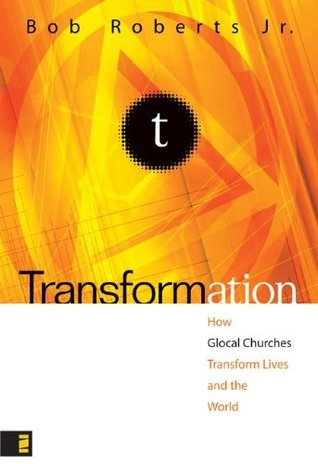 Transformation: How Glocal Churches Transform Lives and the World (Exponential Series)  by  Bob Roberts Jr.