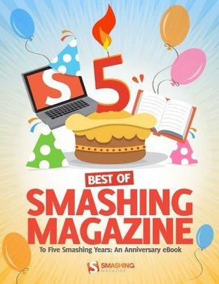 Best of Smashing Magazine: To Five Smashing Years - An Anniversary eBook  by  Smashing Magazine