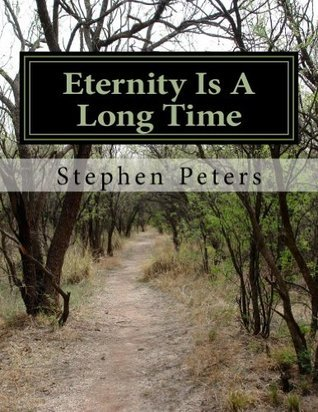 Eternity Is A Long Time  by  Steve Peters