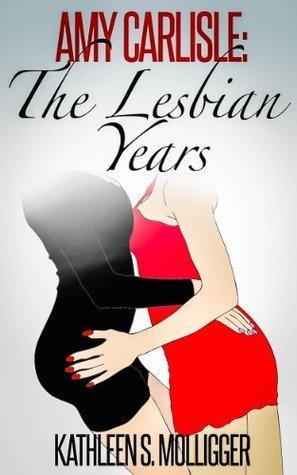 Amy Carlisle: The Lesbian Years Kathleen S. Molligger