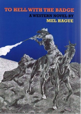 TO HELL WITH THE BADGE  by  Mel Hague