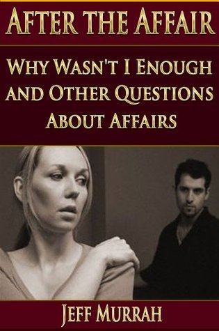 Why Wasnt I Enough and Other Questions About Affairs  by  Jeff Murrah