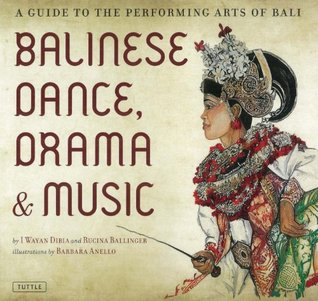 Balinese Dance, Drama & Music: A Guide to the Performing Arts of Bali I. Wayan Dibia