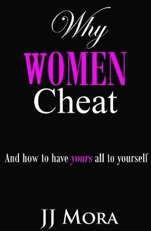 Why Women Cheat J.J. Mora