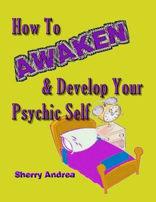 How to Awaken & Develop Your Psychic Self  by  Sherry Andrea