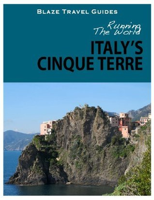 Running The World: Italys Cinque Terre  by  Blaze Travel Guides