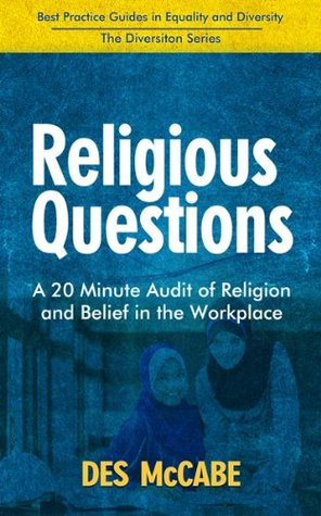 Religious Questions - A 20 Minute Audit of Religion & Belief in the Workplace (Best Practice Guides in Equality and Diversity - The Diversiton Series)  by  Des McCabe
