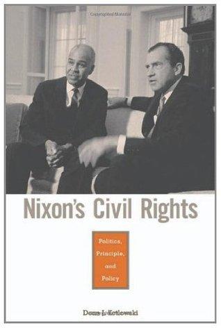 Nixons Civil Rights: Politics, Principle, and Policy: Politics, Principle and Policy  by  Dean J. Kotlowski