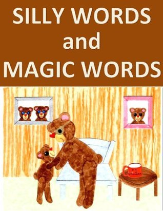 Anna Bear Hears Silly Words and Learns Magic Words (A Please and Thank You Book for Early Readers) (Beary Fun Learning) Bearlyn
