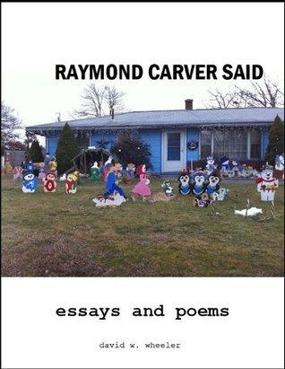 Raymond Carver Said  by  David Wheeler