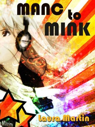 Manc to Mink  by  Laura Martin