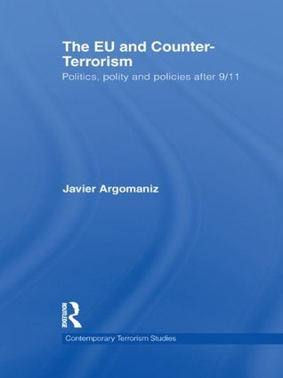 The EU and Counter-Terrorism: Politics, Polity and Policies after 9/11 Javier Argomaniz
