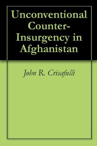 Unconventional Counter-Insurgency in Afghanistan John R. Crisafulli