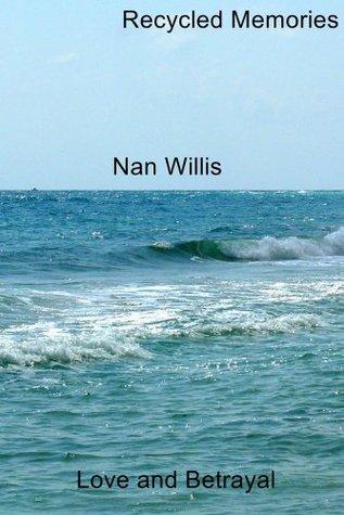 Recycled Memories : Love and Betrayal Nan Willis