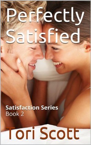 Perfectly Satisfied  by  Tori Scott
