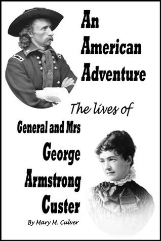 An American Adventure -- The Lives of General and Mrs. George Armstrong Custer  by  Mary M. Culver