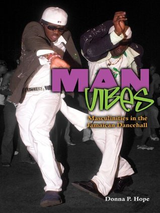 Man Vibes: Masculinities in the Jamaican Dancehall Donna Hope