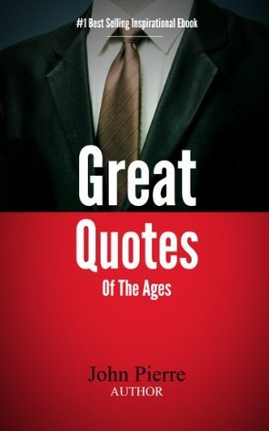 Great Quotes Of The Ages  by  John Pierre
