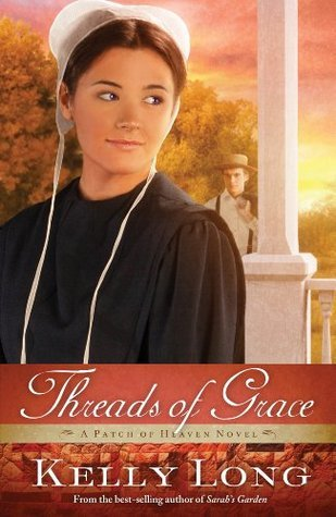 Threads of Grace (A Patch of Heaven Novel) Kelly Long