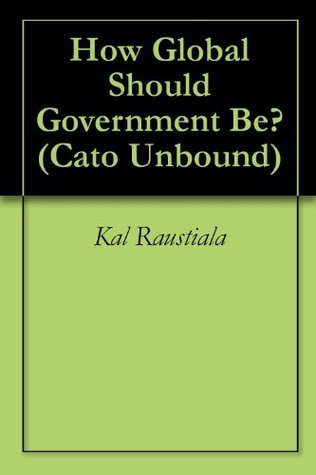 How Global Should Government Be? Kal Raustiala