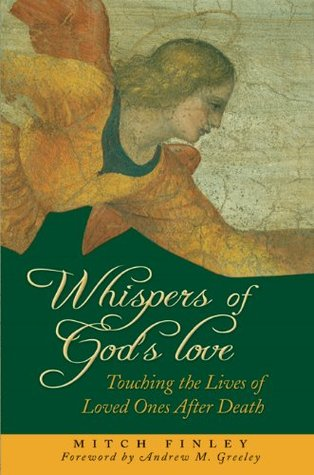 Whispers of Gods Love: Touching the Lives of Loved Ones After Death  by  Mitch Finley