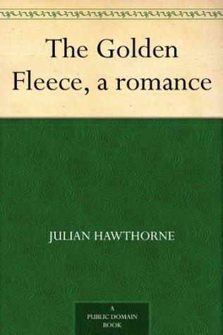 The Golden Fleece, a romance Julian Hawthorne