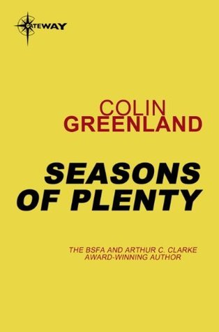 Seasons of Plenty  by  Colin Greenland