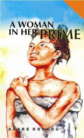 A Woman in Her Prime  by  Asare Konadu