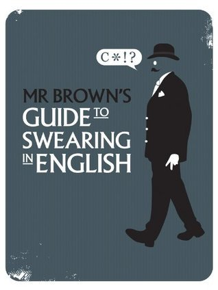 Mr Browns Guide to Swearing In English Graham Brown