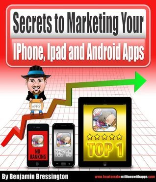 Secrets to Marketing your Android, iPhone and iPad Apps  by  Benjamin Bressington