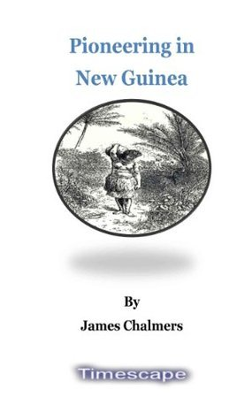 Pioneering  New Guinea James Chalmers