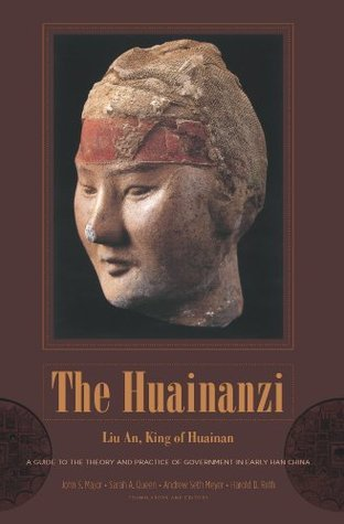The Huainanzi: A Guide to the Theory and Practice of Government in Early Han China, Liu An, King of Huainan by An Liu